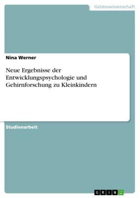 Neue Ergebnisse der Entwicklungspsychologie und Gehirnforschung zu Kleinkindern, Nina Werner