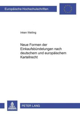 Neue Formen der Einkaufsbündelungen nach deutschem und europäischem Kartellrecht, Inken Welling