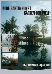 Neue Gartenkunst - Gärten der Welt: USA, Australien, Japan, Bali