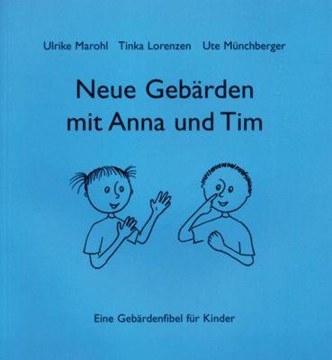 Neue Gebärden mit Anna und Tim, Ulrike Marohl, Tinka Lorenzen, Ute Münchberger
