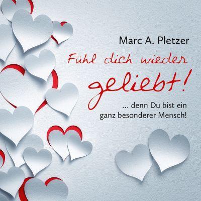 Neue Gelassenheit: Fühl dich wieder geliebt!, Marc A. Pletzer