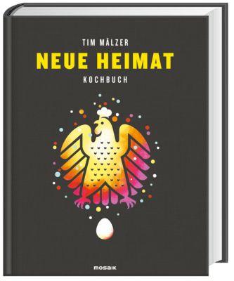 Neue Heimat - Kochbuch - Tim Mälzer |