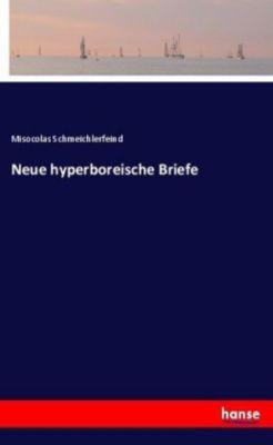 Neue hyperboreische Briefe - Misocolas Schmeichlerfeind |