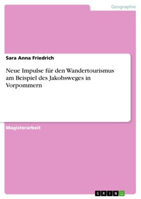 Neue Impulse für den Wandertourismus am Beispiel des Jakobsweges in Vorpommern, Sara Anna Friedrich
