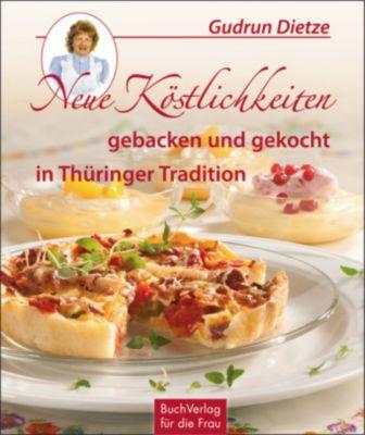 Neue Köstlichkeiten gebacken und gekocht in Thüringer Tradition - Gudrun Dietze pdf epub
