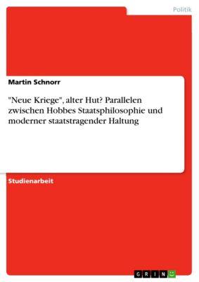 Neue Kriege, alter Hut? Parallelen zwischen Hobbes Staatsphilosophie und moderner staatstragender Haltung, Martin Schnorr