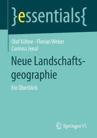Neue Landschaftsgeographie, Olaf Kühne, Florian Weber, Corinna Jenal