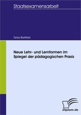 Neue Lehr- und Lernformen im Spiegel der pädagogischen Praxis, Tanja Breitfeld