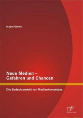 Neue Medien - Gefahren und Chancen, Isabel Grewe