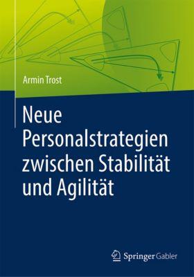 Neue Personalstrategien zwischen Stabilität und Agilität, Armin Trost