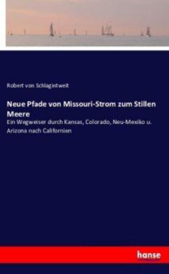 Neue Pfade von Missouri-Strom zum Stillen Meere, Robert von Schlagintweit