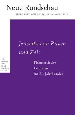 Neue Rundschau: H.2019/1 Jenseits von Raum und Zeit. Phantastische Literatur im 21. Jahrhundert