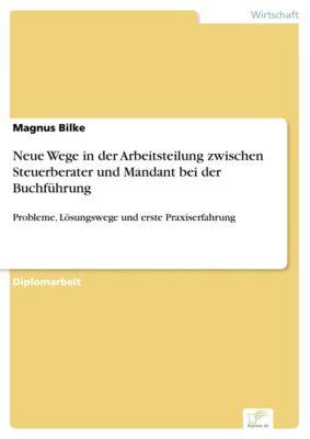 Neue Wege in der Arbeitsteilung zwischen Steuerberater und Mandant bei der Buchführung, Magnus Bilke
