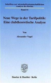 Neue Wege in der Tarifpolitik: Eine clubtheoretische Analyse., Alexander Vogel