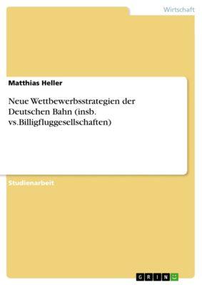 Neue Wettbewerbsstrategien der Deutschen Bahn (insb. vs.Billigfluggesellschaften), Matthias Heller