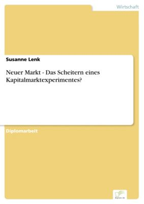 Neuer Markt - Das Scheitern eines Kapitalmarktexperimentes?, Susanne Lenk