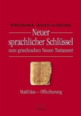 Neuer sprachlicher Schlüssel zum griechischen Neuen Testament, Wilfrid Haubeck, Heinrich von Siebenthal
