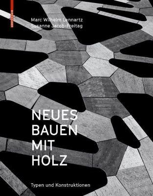 Neues Bauen mit Holz, Marc W. Lennartz, Susanne Jacob-Freitag