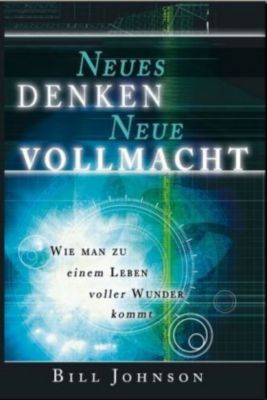 Neues Denken - Neue Vollmacht, Bill Johnson