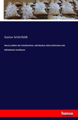 Neues Lexikon der französischen, sächsischen, österreichischen und böhmischen Kochkunst - Gustav Schönfeldt |