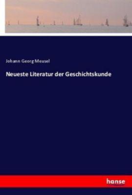 Neueste Literatur der Geschichtskunde - Johann Georg Meusel |