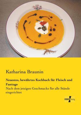 Neuestes, bewährtes Kochbuch für Fleisch und Fasttage - Katharina Braunin |