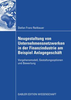 Neugestaltung von Unternehmensnetzwerken in der Finanzindustrie am Beispiel Anlagegeschäft, Stefan Reitbauer