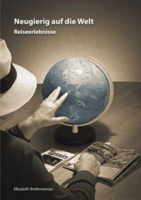 Neugierig auf die Welt - Elisabeth Breitenwieser |