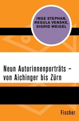 Neun Autorinnenporträts - von Aichinger bis Zürn, Inge Stephan, Regula Venske, Sigrid Weigel
