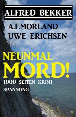 Neunmal Mord! 1000 Seiten Krimi Spannung, Alfred Bekker, A. F. Morland, Uwe Erichsen