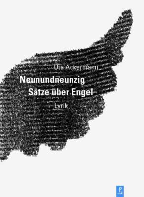 Neunundneunzig Sätze über Engel - Uta Ackermann |
