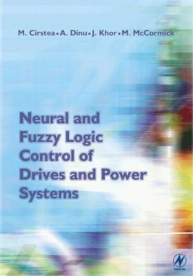 Neural and Fuzzy Logic Control of Drives and Power Systems, Malcolm Mccormick, Marcian Cirstea, Andrei Dinu, Jeen Ghee Khor