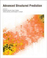 Neural Information Processing series: Advanced Structured Prediction, Sebastian Nowozin, Jeremy Jancsary, Christoph H. Lampert, Peter V. Gehler