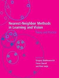 Neural Information Processing series: Nearest-Neighbor Methods in Learning and Vision, Gregory Shakhnarovich, Piotr Indyk, Trevor Darrell