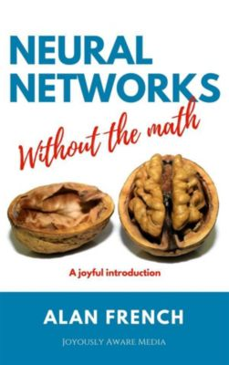 Neural Networks Without the Math, Alan French