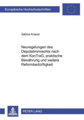 Neuregelungen des Depotstimmrechts nach dem KonTraG, praktische Bewährung und weitere Reformbedürftigkeit, Sabine Knauer