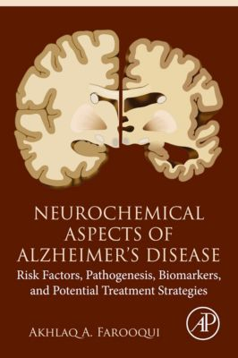 Neurochemical Aspects of Alzheimer's Disease, Akhlaq A. Farooqui