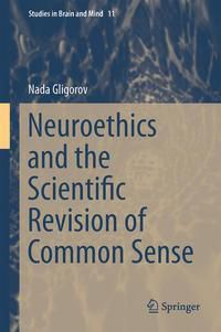 Neuroethics and the Scientific Revision of Common Sense, Nada Gligorov