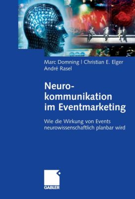 Neurokommunikation im Eventmarketing, Christian Elger, André Rasel, Marc Domning