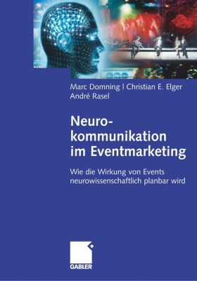 Neurokommunikation im Eventmarketing, Marc Domning, Christian E. Elger, André Rasel