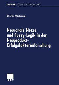 Neuronale Netze und Fuzzy-Logik in der Neuprodukt-Erfolgsfaktorenforschung