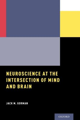 Neuroscience at the Intersection of Mind and Brain, Jack M. Gorman