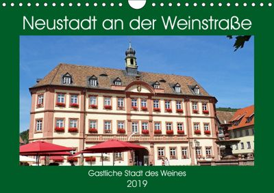 Neustadt an der Weinstraße Gastliche Stadt des Weines (Wandkalender 2019 DIN A4 quer), Ilona Andersen