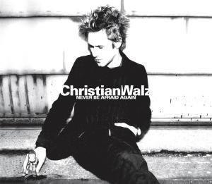 Never Be Afraid Again, Christian Walz