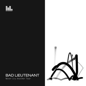 Never Cry Another Tear, Bad Lieutenant