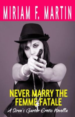 Never Marry the Femme Fatale, Miriam F. Martin