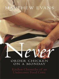 Never Order Chicken On a Monday, Matthew Evans