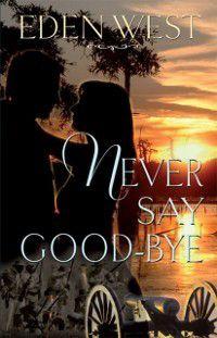 Never Say Goodbye, Eden West