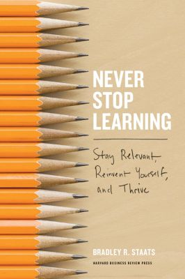 Never Stop Learning, Bradley R. Staats