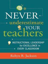 Never Underestimate Your Teachers, Robyn R. Jackson